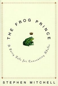 The Frog Prince: A Fairy Tale for Consenting Adults