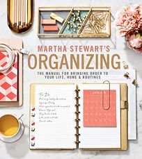 Martha Stewart's Organizing: The Manual for Bringing Order to Your Life