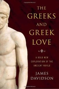 The Greeks and Greek Love: A Bold New Exploration of the Ancient World