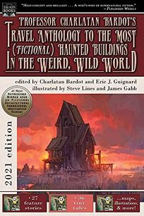 Professor Charlatan Bardot's Travel Anthology to the Most Fictional Haunted Buildings in the Weird