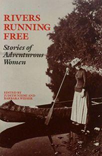 Rivers Running Free: Stories of Adventurous Women