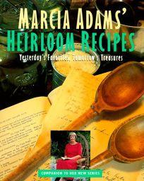 Marcia Adams Heirloom Recipes: Yesterdays Favorites