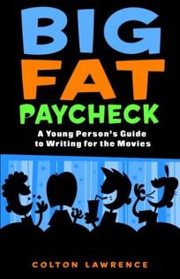 Big Fat Paycheck: A Young Persons Guide to Writing for the Movies