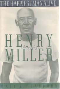 The Happiest Man Alive: A Biography of Henry Miller