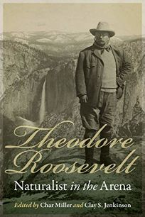 Theodore Roosevelt: Naturalist in the Arena