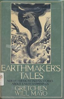 Earthmakers Tales: North American Indian Stories about Earth Happenings