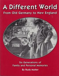 A DIFFERENT WORLD: From Old Germany to New England: One Familys Story
