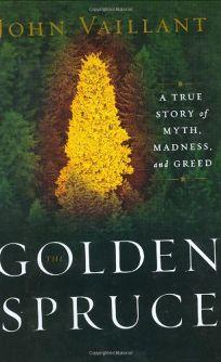 THE GOLDEN SPRUCE: A True Story of Myth