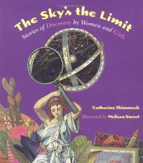 The Skys the Limit: Stories of Discovery by Women and Girls