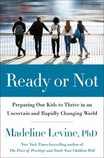 Ready or Not: Preparing Our Kids to Thrive in an Uncertain World