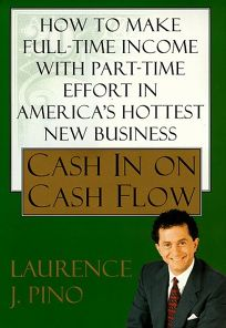 Cash in on Cash Flow: How to Make Full Time Income with Part Time Effort in Americas Hottest New Business
