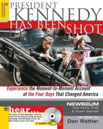 PRESIDENT KENNEDY HAS BEEN SHOT: A Moment-to-Moment Account of the Four Days that Changed America