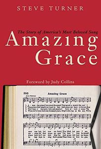 AMAZING GRACE: The Story of Americas Most Beloved Song