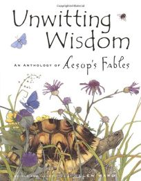 Unwitting Wisdom: An Anthology of Aesops Fables