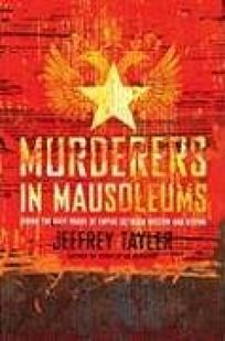 Murderers in Mausoleums: Riding the Back Roads of Empire Between Moscow and Beijing