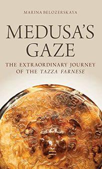 Medusa's Gaze: The Extraordinary Journey of the Tazza Farnese