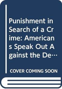 A Punishment in Search of a Crime: Americans Speak Out Against the Death Penalty