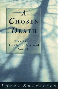 Chosen Death: The Dying Confront Assisted Suicide