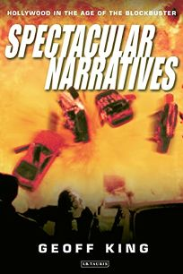 Spectacular Narratives: Hollywood in the Age of the Blockbuster