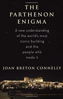 The Parthenon Enigma: A New Understanding of the World's Most Iconic Building and the People Who Made It
