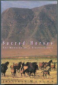 Sacred Horses:: Memoirs of a Turkmen Cowboy