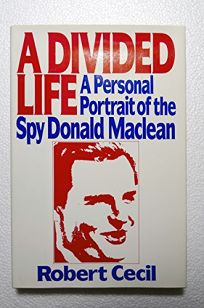 A Divided Life: A Personal Portrait of the Spy Donald MacLean