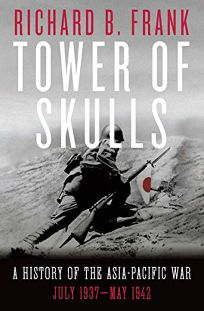 Tower of Skulls: A History of the Asia-Pacific War