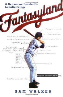 Fantasyland: A Season on Baseballs Lunatic Fringe