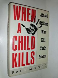 When a Child Kills: Abused Children Who Kill Their Parents