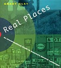 Real Places: An Unconventional Guide to Americas Generic Landscape