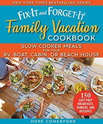 Fix-It and Forget-It Family Vacation Cookbook: Slow Cooker Meals for Your RV