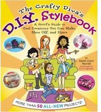 The Crafty Divas D.I.Y. Stylebook: A Grrrls Guide to Cool Creations You Can Make