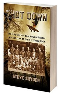 Shot Down: The True Story of Pilot Howard Snyder and the Crew of the B-17 'Susan Ruth'[em] [/em]