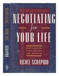 Negotiating for Your Life: New Success Strategies for Women