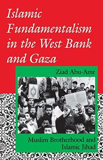 Islamic Fundamentalism in the West Bank and Gaza: Muslim Brotherhood and Islamic Jihad