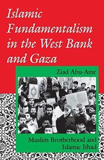 Islamic Fundamentalism in the West Bank and Gaza: Muslim Brotherhood and Islamic Jihad
