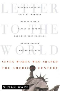 Letter to the World: Seven Women Who Shaped the American Century