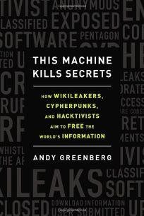 This Machine Kills Secrets: How Wikileakers
