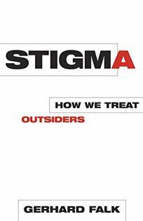 STIGMA: How We Treat Outsiders