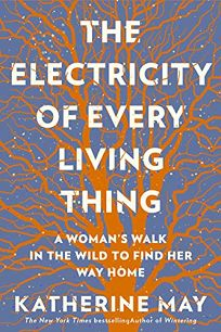 The Electricity of Every Living Thing: A Woman's Walk in the Wild to Find Her Way Home
