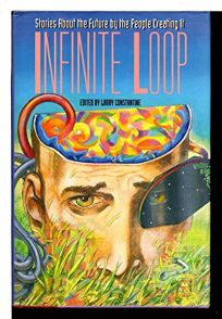 Infinite Loop: Stories about the Future by the People Creating It: Software Developments Own Anthology of Science