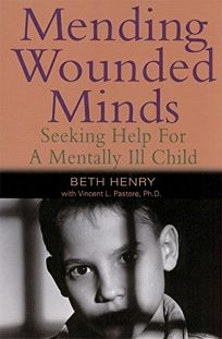 MENDING WOUNDED MINDS: Seeking Help for a Mentally Ill Child