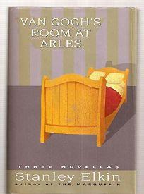Van Goghs Room at Arles: Three Novellas