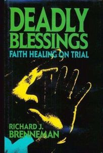 Deadly Blessings: Faith Healing on Trial