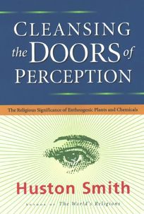 Cleansing the Doors of Perception The Religious Significance of Entheogenic Plants and Chemicals  sc 1 st  Publishers Weekly & Religion Book Review: Cleansing the Doors of Perception: The ...