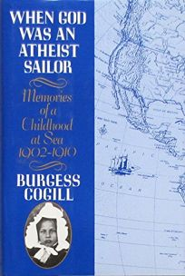 When God Was an Atheist Sailor: Memories of a Childhood at Sea