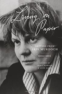 Living on Paper: Letters from Iris Murdoch