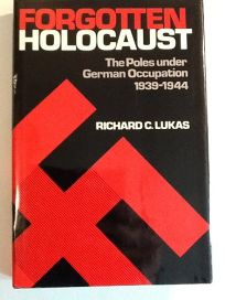 The Forgotten Holocaust: The Poles Under German Occupation