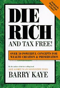 Die Rich and Tax Free: Over 50 Powerful Concepts for Wealth Creation and Preservation