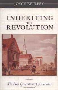 Inheriting the Revolution: The First Generation of Americans